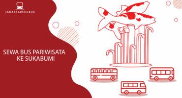 Sewa Bus Pariwisata Ke Sukabumi